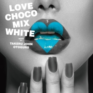 Various/Love Chocolate Mix white Mixed By Takeru John Otoguro