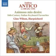 『大胆な私の欲望〜アンドレア・アンティーコの印刷譜による16世紀イタリアの鍵盤音楽集』 グレン・ウィルソン