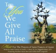 To You We Give All Praise