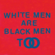 White Men Are Black Men Too (アナログレコード)