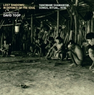 David Toop/Lost Shadows: In Defence Of The Soul - Yanomami