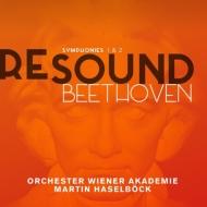 RESOUND BEETHOVEN〜ベートーヴェン:交響曲第1番、第2番 マルティン・ハーゼルベック、ウィーン・アカデミー管弦楽団