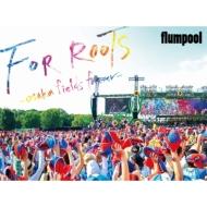 flumpool/Flumpool 真夏の野外★live 2015 For Roots オオサカ フィールズ フォーエバー: At Osaka Oizumi Ryokuchi