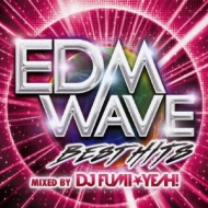 Edm Wave -best Hits-Mixed By Dj Fumi★yeah!