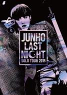 "JUNHO Solo Tour 2015 ""LAST NIGHT"" 【通常盤】"