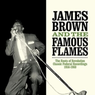 James Brown/Roots Of Revolution: The Complete Federal Recordings 1956-60