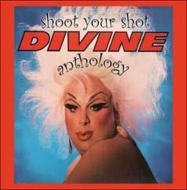 Shoot Your Shot: The Divine Anthology