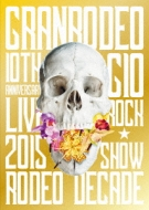 GRANRODEO 10TH ANNIVERSARY LIVE 2015 G10 ROCK☆SHOW -RODEO DECADE-