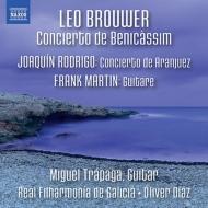 ブローウェル:ベニカシム協奏曲、ロドリーゴ:アランフェス協奏曲、マルタン: 『ギター』 トラパガ、O.ディアス&ガリシア王立フィル