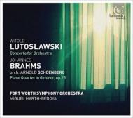 ルトスワフスキ:管弦楽のための協奏曲、ブラームス/シェーンベルク編:ピアノ四重奏曲第1番 ミゲル・アルト=ベドヤ&フォートワース交響楽団