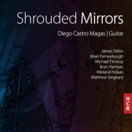 Diego Castro Magas: Shrouded Mirrors-sergeant, Finnissy, Dillon, Ferneyhough, Hoban