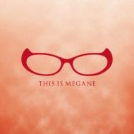 THIS IS MEGANE
