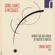 クルターグ:独奏ヴァイオリンのための『サイン、ゲームとメッセージ』、バルトーク:無伴奏ヴァイオリン・ソナタ サイモン・スミス