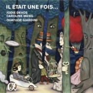 「むかし、むかし...」〜フランス・ロマン派作曲家たちの童話にもとづく歌による、架空の室内オペラ ジョディ・デュヴォー(メゾソプラノ)ジャルディーニ四重奏団