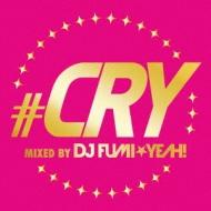 ♯CRY mixed by DJ FUMI★YEAH!