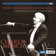 ルーセル:交響曲第3番、フォーレ:『ペレアスとメリザンド』組曲、他 シャルル・ミュンシュ&ケルン放送交響楽団(1966年ステレオ・ライヴ)