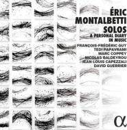 エリック・モンタルベッティ:独奏曲・無伴奏作品集 フランソワ=フレデリク・ギィ、テディ・パパヴラミ、マルク・コペー、ニコラ・バルデルー、他