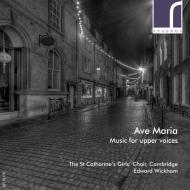 アヴェ・マリア〜高声のための音楽集 エドワード・ウィッカム&ケンブリッジ・セント・キャサリン少女合唱団