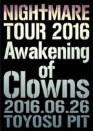 NIGHTMARE TOUR 2016 Awakening of Clowns 2016.06.26 TOYOSU PIT【初回生産限定盤】