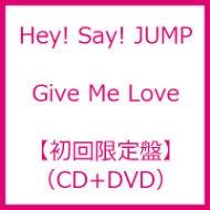 Give Me Love 【初回限定盤】(CD+DVD)