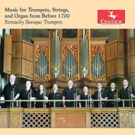 Baroque Classical/Music For Trumpets Strings & Organ From Before 1700: Kentucky Baroque Trumpets