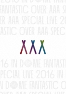 AAA Special Live 2016 in Dome -FANTASTIC OVER-(DVD/スマプラ対応)