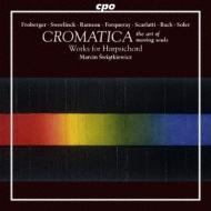 CROMATICA/半音階のハープシコード作品集 マルシン・スヴィアトキエヴィツ