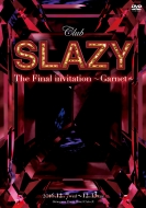 「Club SLAZY The Final invitation〜Garnet〜」DVD