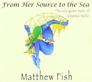From Her Source To The Sea-solo Guitar Music: Matthew Fish
