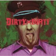 DIRTY×DIRTY