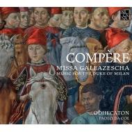 Compere: Missa Galeazescha & Music For The Duke Of Milan: Da Col / Odhecato Etc