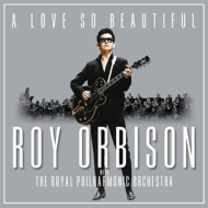 Love So Beautiful: Roy Orbison & : The Royal Philharmonic Orchestra