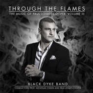Through The Flames-the Music Of Paul Lovatt-cooper Vol.3: Black Dyke Band