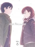Just Because! 第6巻<初回限定版>