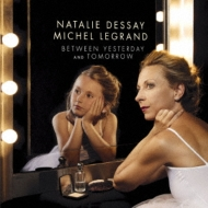 Natalie Dessay: Between Yesterday And Tomorrow-a Woman's Life