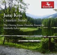 Kojs Juraj/Ceaseless Beauty: Deering Estate Chamber Ensemble Kimberly Soby(S)
