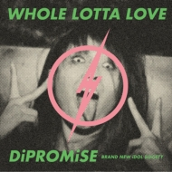 WHOLE LOTTA LOVE / DiPROMiSE 【初回限定盤】(+DVD)