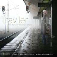 Trombone Classical/Trav'ler-new Works For Trombone & Piano: Timothy Anderson(Tb) Muhlbock(P)