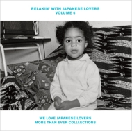 RELAXIN' WITH JAPANESE LOVERS VOLUME 6 -WE LOVE JAPANESE LOVERS MORE THAN EVER COLLECTIONS-
