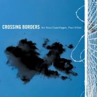 『Crossing Borders』 ポール・ヒリアー&アルス・ノヴァ・コペンハーゲン