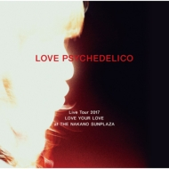 LOVE PSYCHEDELICO Live Tour 2017 LOVE YOUR LOVE at THE NAKANO SUNPLAZA 【初回限定盤】(3CD)