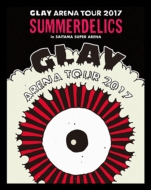 "GLAY ARENA TOUR 2017 ""SUMMERDELICS"" in SAITAMA SUPER ARENA (Blu-ray)"