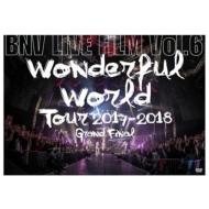 BNV LIVE FILM Vol.6〜Wonderful World Tour 2017-2018 Grand Final〜