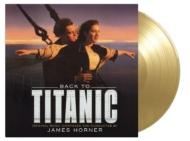 バック・トゥ・タイタニック Back To Titanic オリジナルサウンドトラック (ゴールド・ヴァイナル仕様/2枚組/180グラム重量盤レコード/Music On Vinyl)