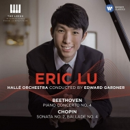 Beethoven Piano Concerto No.4, Chopin Piano Sonata No.2, Ballade No.4 : Eric Lu(P)Edward Gardner / Halle Orchestra