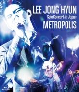 LEE JONG HYUN Solo Concert in Japan -METROPOLIS-at PACIFICO Yokohama (Blu-ray)