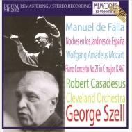 モーツァルト:ピアノ協奏曲第21番、ファリャ:スペインの庭の夜 ロベール・カサドシュ、ジョージ・セル&クリーヴランド管弦楽団(1966年ステレオ)