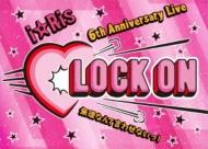 i☆Ris 6th Anniversary Live 〜Lock on 無理なんて言わせないっ!〜【初回生産限定版】(2DVD+CD)