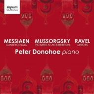 ムソルグスキー:展覧会の絵、ラヴェル:鏡、メシアン:カンテヨジャーヤ ピーター・ドノホー