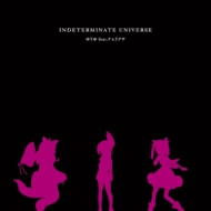 INDETERMINATE UNIVERSE <TVアニメ「ケムリクサ」エンディングテーマ>